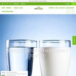 Should I dilute cow milk before giving it to my kid? - myorganiccompany