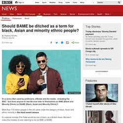 Should BAME be ditched as a term for black, Asian and minority ethnic people?