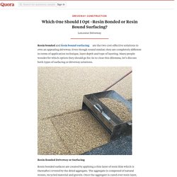 Which One Should I Opt –Resin Bonded or Resin Bound Surfacing?
