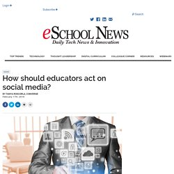 How should educators act on social media?