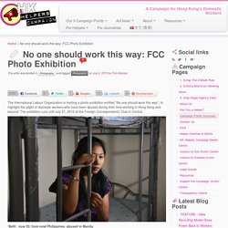 No one should work this way: FCC Photo Exhibition - HK Helper's Campaign