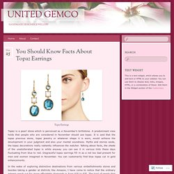 You Should Know Facts About Topaz Earrings