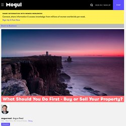 What Should You Do First - Buy or Sell Your Property? - Mogul