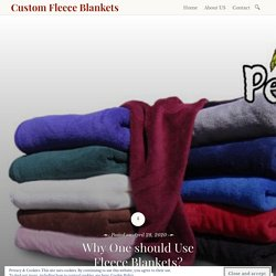 Why One should Use Fleece Blankets?