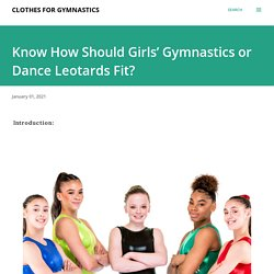 Know How Should Girls' Gymnastics or Dance Leotards Fit?