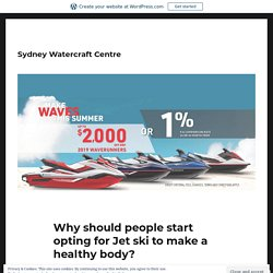 Why should people start opting for Jet ski to make a healthy body?