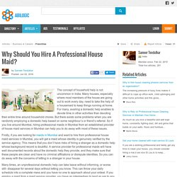 Why Should You Hire A Professional House Maid?