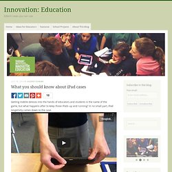 What you should know about iPad cases - Innovation: Education