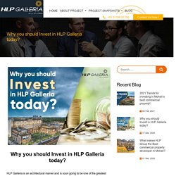 Why you should Invest in HLP Galleria today?