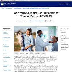 FDA 03.05.21 Why You Should Not Use Ivermectin to Treat or Prevent COVID-19