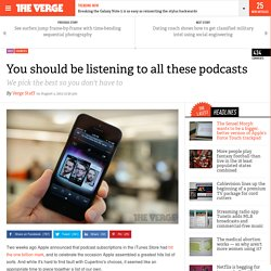 You should be listening to all these podcasts