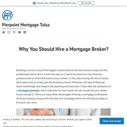 Why You Should Hire a Mortgage Broker? – Pierpoint Mortgage Tulsa