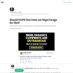 Should HOPE Not Hate sue Nigel Farage for libel? – Andy Lewis – Medium
