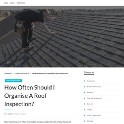 How Often Should I Organise A Roof Inspection?