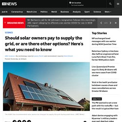 Should solar owners pay to supply the grid, or are there other options? Here's what you need to know
