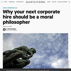 Why you should hire a moral philosopher — Quartz at Work