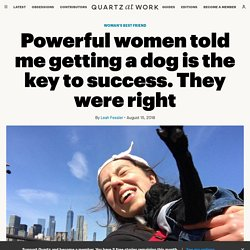 Powerful Women Told Me Getting a Dog Is the Key to Success. They Were Right.