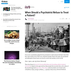 When Should a Psychiatrist Refuse to Treat a Patient?