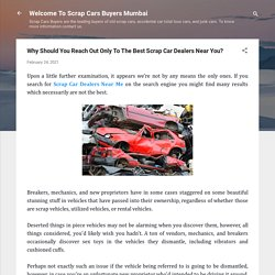 Why Should You Reach Out Only To The Best Scrap Car Dealers Near You?