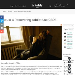Should A Recovering Addict Use CBD? - The Wörd