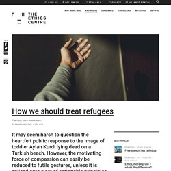 How should we treat refugees? - The Ethics Centre