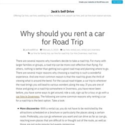 Why should you rent a car for Road Trip – Jack's Self Drive