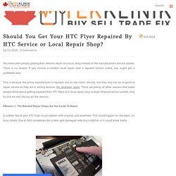 Should You Get Your HTC Flyer Repaired By HTC Service or Local Repair Shop? - Tek Klinik