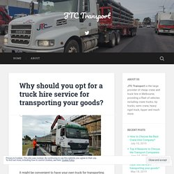 Why should you opt for a truck hire service for transporting your goods?