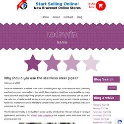 Why should you use the stainless steel pipes?