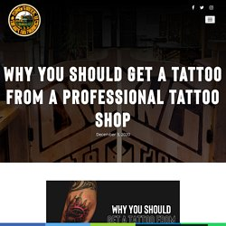 Why You Should Get A Tattoo From A Professional Tattoo Shop