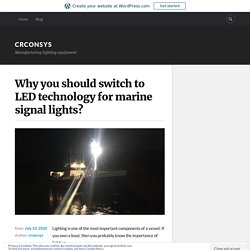 Why you should switch to LED technology for marine signal lights? – crconsys