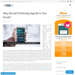 Why Should TheOneSpy App Be in Your Hands?