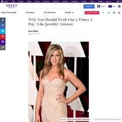 Why You Should Work Out 5 Times A Day (Like Jennifer Aniston)