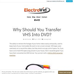 Why Should You Transfer VHS Into DVD?