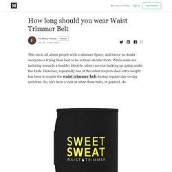 How long should you wear Waist Trimmer Belt - Fit Mecca Fitness - Medium