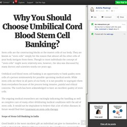 Why You Should Choose Umbilical Cord Blood Stem Cell Banking?