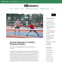 Should I Upgrade To A Better Pickleball Paddle? - Dink Pro