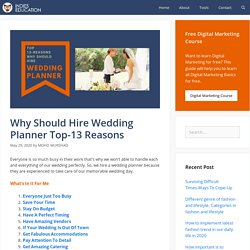 Why Should Hire Wedding Planner Top-13 Reasons