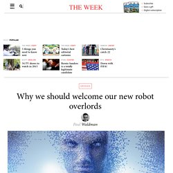 Why we should welcome our new robot overlords