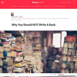 Why You Should NOT Write A Book – Startup Grind – Medium