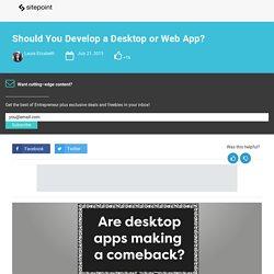 Should You Develop a Desktop or Web App?