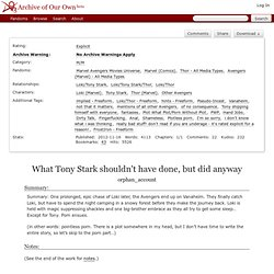What Tony Stark shouldn't have done, but did anyway - orphan_account - Multifandom