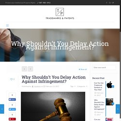 You Shouldn'Delay Action Against Infringement? - Edmonton & Calgary