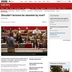 Shouldn't lectures be obsolete by now?
