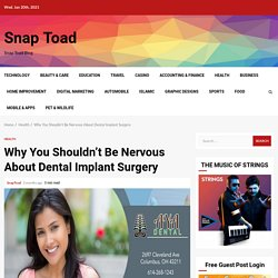 Why You Shouldn't Be Nervous About Dental Implant Surgery - Snap Toad