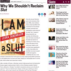 Slut: Why we shouldn't reclaim this word, despite SlutWalk, Slut Pride, Rock the Slut Vote, Femen, and other attempts