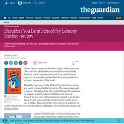 Shouldn't You Be in School? by Lemony Snicket - review