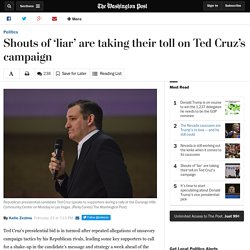 Shouts of 'liar' are taking their toll on Ted Cruz's campaign