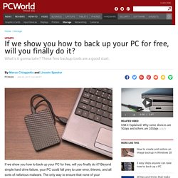 If we show you how to back up your PC for free, will you finally do it?