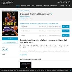 Showboat: The Life of Kobe Bryant by Roland Lazenby